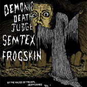 DEMONIC DEATH JUDGE / SEMTEX / FROGSKIN SPLIT